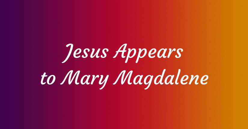 Jesus Appears to Mary Magdalene