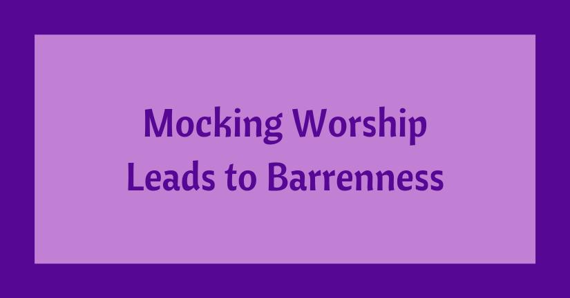 Mocking Worship Leads toBarrenness
