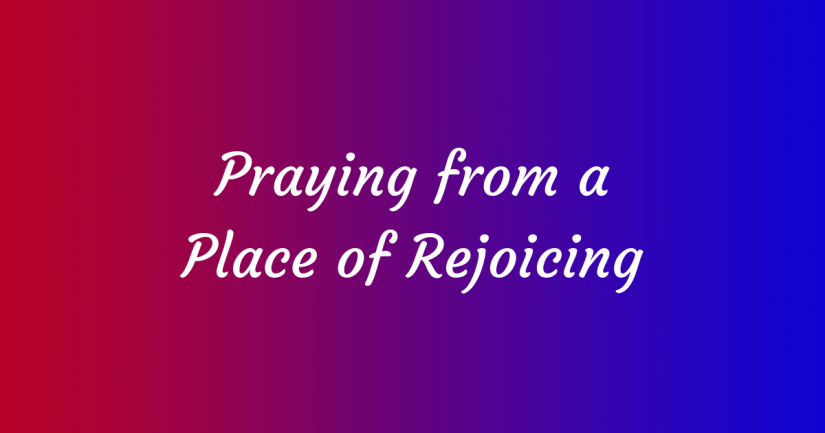 Praying from a Place of Rejoicing