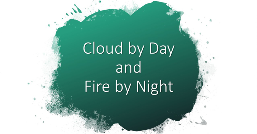 Cloud by Day and Fire by Night